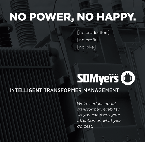 "Come visit the SDMyers booth at the RELIABILITY Conference. Say ""hello,"" chat with us about your transformer reliability plan, and get a ""NO POWER, NO HAPPY"" shirt."